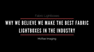 Fabric Lightboxes - Why We Believe We Make the Best Fabric Lightboxes in the Industry